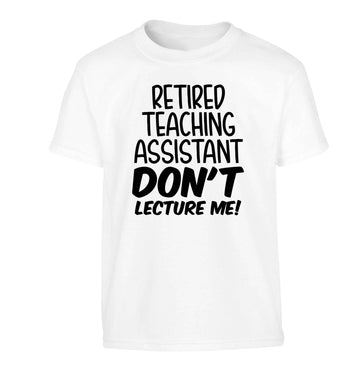 Retired teaching assistant don't lecture me Children's white Tshirt 12-13 Years