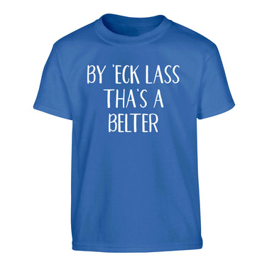 Be 'eck lass tha's a belter Children's blue Tshirt 12-13 Years