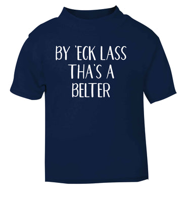 Be 'eck lass tha's a belter navy Baby Toddler Tshirt 2 Years