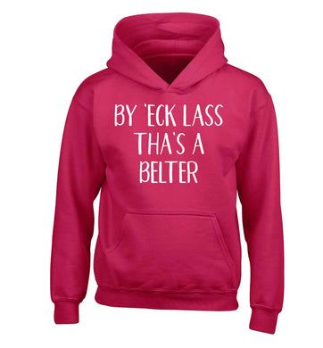 Be 'eck lass tha's a belter children's pink hoodie 12-13 Years
