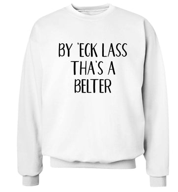 Be 'eck lass tha's a belter Adult's unisex white Sweater 2XL