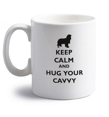 Keep calm and hug your cavvy right handed white ceramic mug