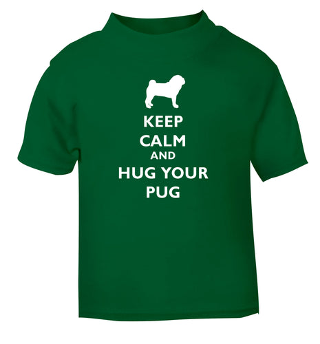 Keep calm and hug your pug green Baby Toddler Tshirt 2 Years