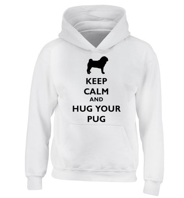 Keep calm and hug your pug children's white hoodie 12-13 Years