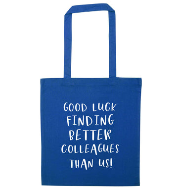 Good luck finding better colleagues than us! blue tote bag