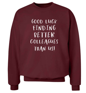 Good luck finding better colleagues than us! Adult's unisex maroon Sweater 2XL
