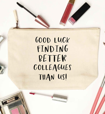 Good luck finding better colleagues than us! natural makeup bag