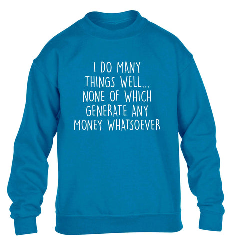 I do many things well none of which generate income children's blue sweater 12-13 Years