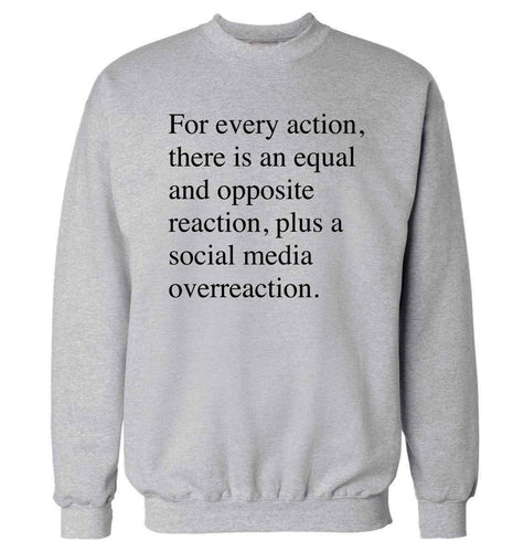 For every action...social media overreaction Adult's unisex grey Sweater 2XL