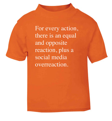 For every action...social media overreaction orange Baby Toddler Tshirt 2 Years