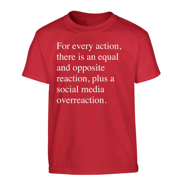 For every action...social media overreaction Children's red Tshirt 12-13 Years
