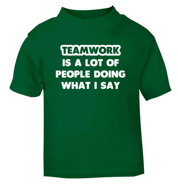 Teamwork is a lot of people doing what I say green Baby Toddler Tshirt 2 Years