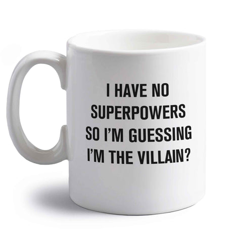 I have no superpowers so I'm guessing I'm the villain? right handed white ceramic mug