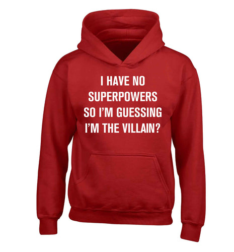 I have no superpowers so I'm guessing I'm the villain? children's red hoodie 12-13 Years