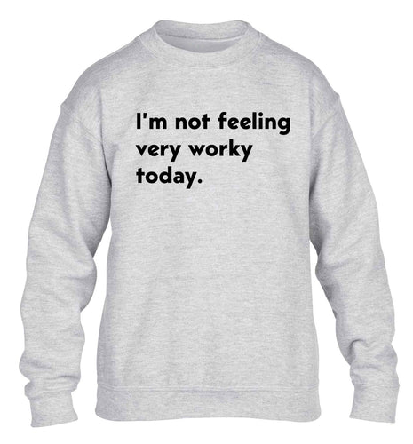 I'm not feeling very worky today children's grey sweater 12-13 Years