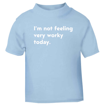 I'm not feeling very worky today light blue Baby Toddler Tshirt 2 Years