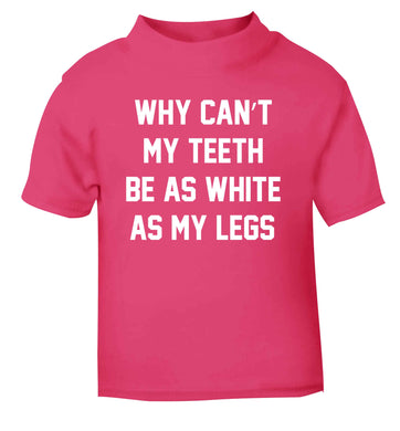 Why can't my teeth be as white as my legs pink Baby Toddler Tshirt 2 Years