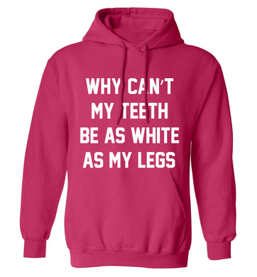 Why can't my teeth be as white as my legs adults unisex pink hoodie 2XL