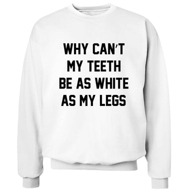 Why can't my teeth be as white as my legs Adult's unisex white Sweater 2XL
