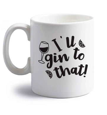I'll gin to that! right handed white ceramic mug