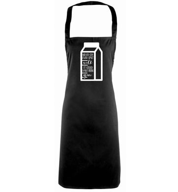 Never cry over spilt milk, it could have been gin black apron
