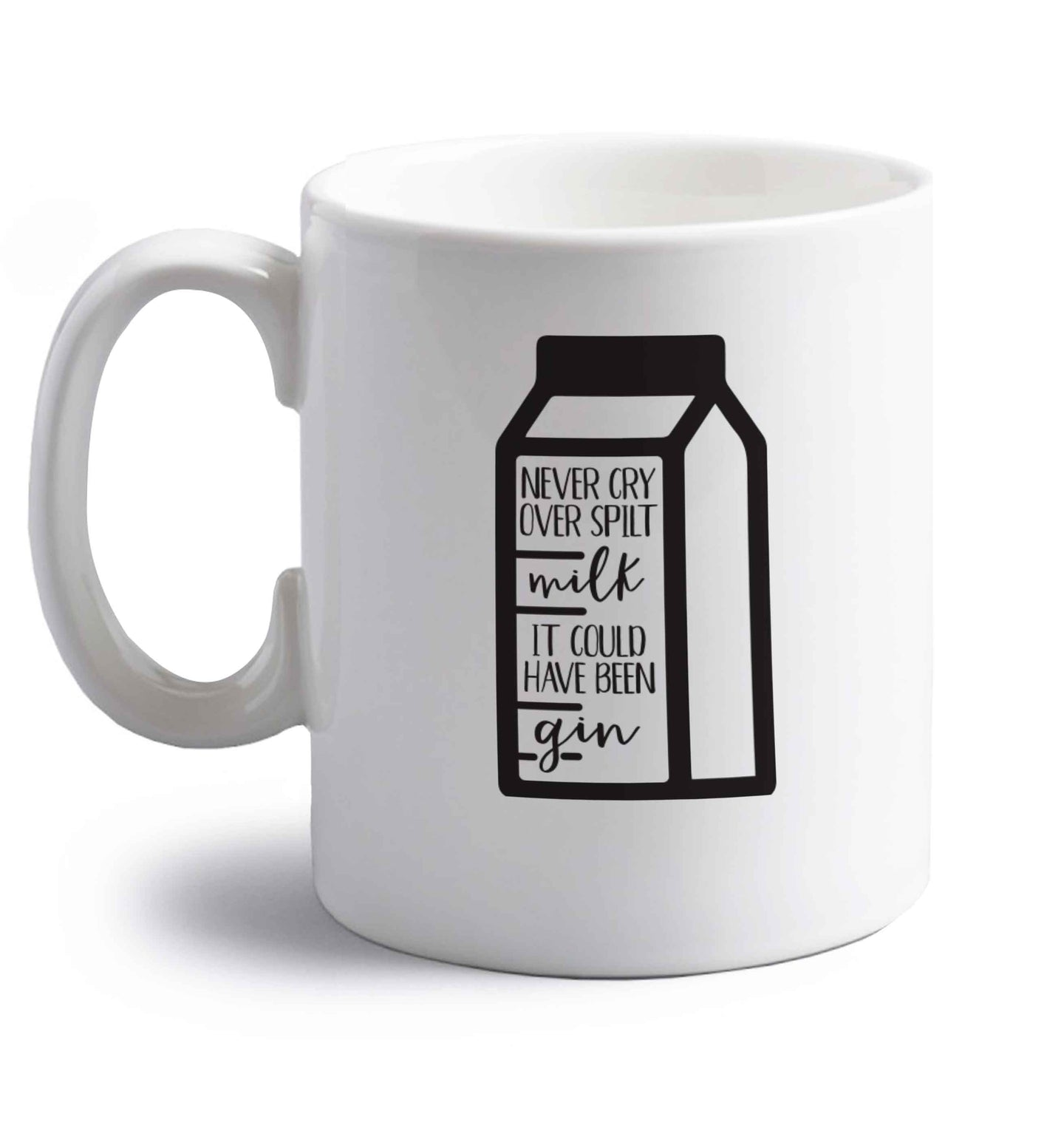Never cry over spilt milk, it could have been gin right handed white ceramic mug