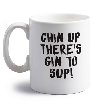 Chin up there's gin to sup right handed white ceramic mug