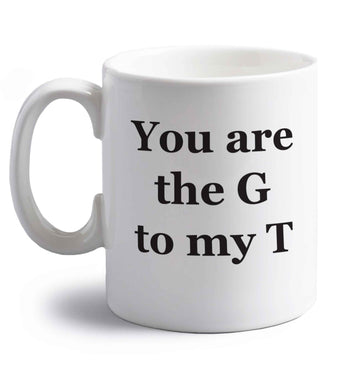 You are the G to my T right handed white ceramic mug