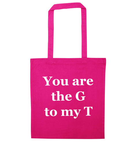 You are the G to my T pink tote bag