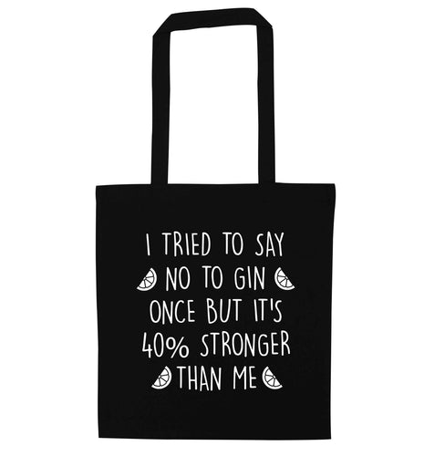 I tried to say no to gin once but it's 40% stronger than me black tote bag