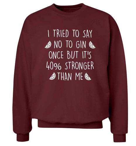 I tried to say no to gin once but it's 40% stronger than me Adult's unisex maroon Sweater 2XL
