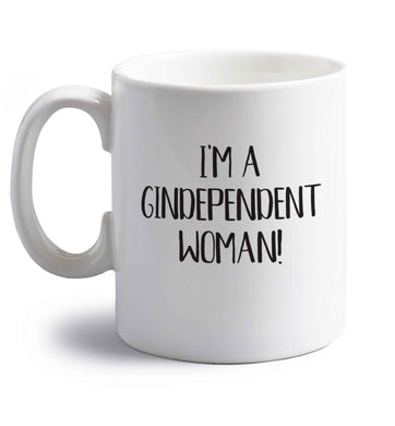 I'm a gindependent woman right handed white ceramic mug