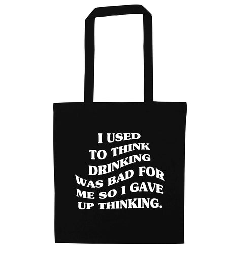 I used to think drinking was bad so I gave up thinking black tote bag