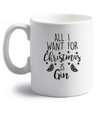 All I want for Christmas is gin right handed white ceramic mug