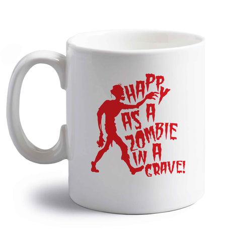 Happy as a zombie in a grave! right handed white ceramic mug