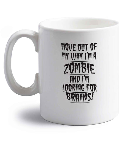 I'm a zombie and I'm looking for brains! right handed white ceramic mug