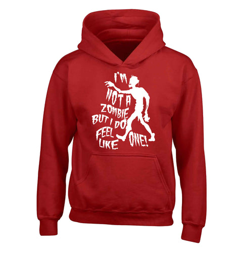 I'm not a zombie but I do feel like one! children's red hoodie 12-13 Years