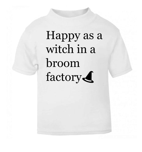 Happy as a witch in a broom factory white Baby Toddler Tshirt 2 Years