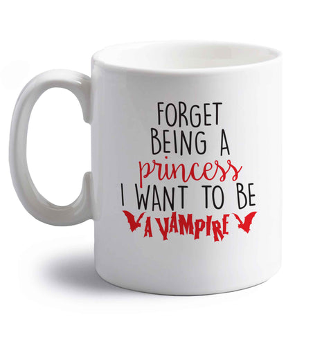 Forget being a princess I want to be a vampire right handed white ceramic mug