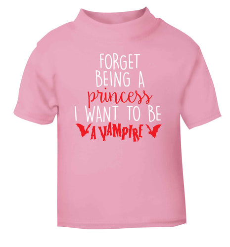 Forget being a princess I want to be a vampire light pink Baby Toddler Tshirt 2 Years