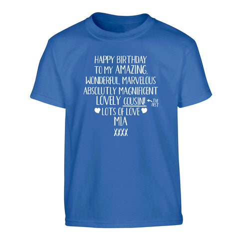 Personalised happy birthday to my amazing, wonderful, lovely cousin Children's blue Tshirt 12-13 Years
