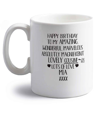 Personalised happy birthday to my amazing, wonderful, lovely cousin right handed white ceramic mug