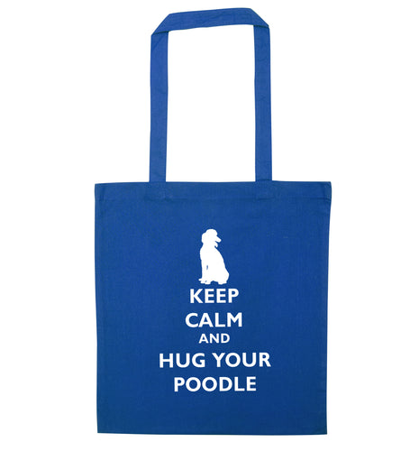 Keep calm and hug your poodle blue tote bag