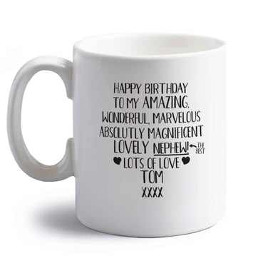 Personalised happy birthday to my amazing, wonderful, lovely nephew right handed white ceramic mug