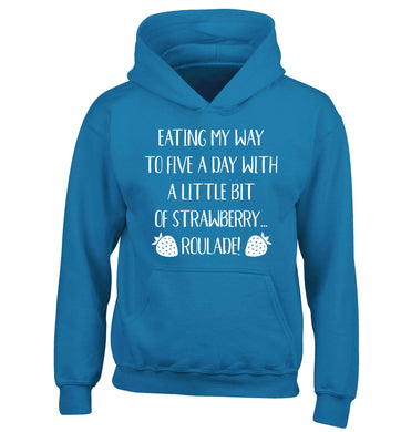 Eating my way to five a day with a little bit of strawberry roulade children's blue hoodie 12-13 Years