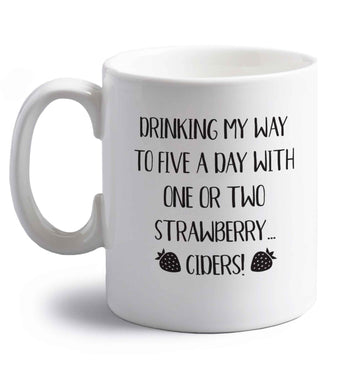 Drinking my way to five a day with one or two strawberry ciders right handed white ceramic mug