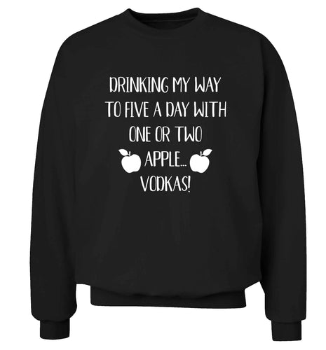 Drinking my way to five a day with one or two apple vodkas Adult's unisex black Sweater 2XL