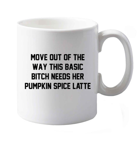 Move out of the way this basic bitch needs her pumpkin spice latte right handed white ceramic mug