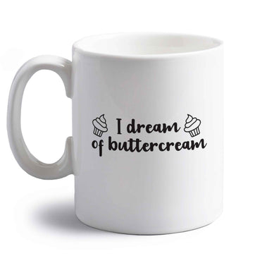 I dream of buttercream right handed white ceramic mug