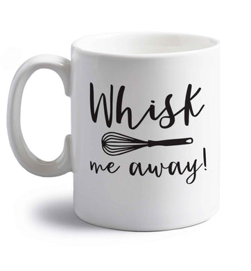 Whisk me away right handed white ceramic mug